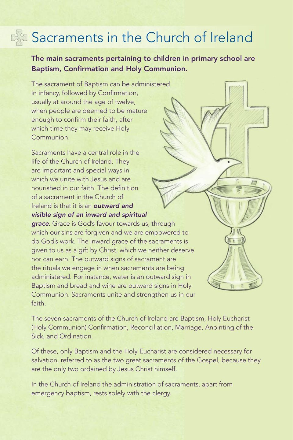 time they may receive Holy Communion. Sacraments have a central role in the life of the Church of Ireland.