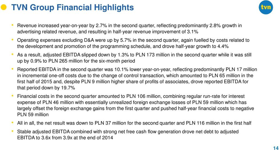 7% in the second quarter, again fuelled by costs related to the development and promotion of the programming schedule, and drove half-year growth to 4.