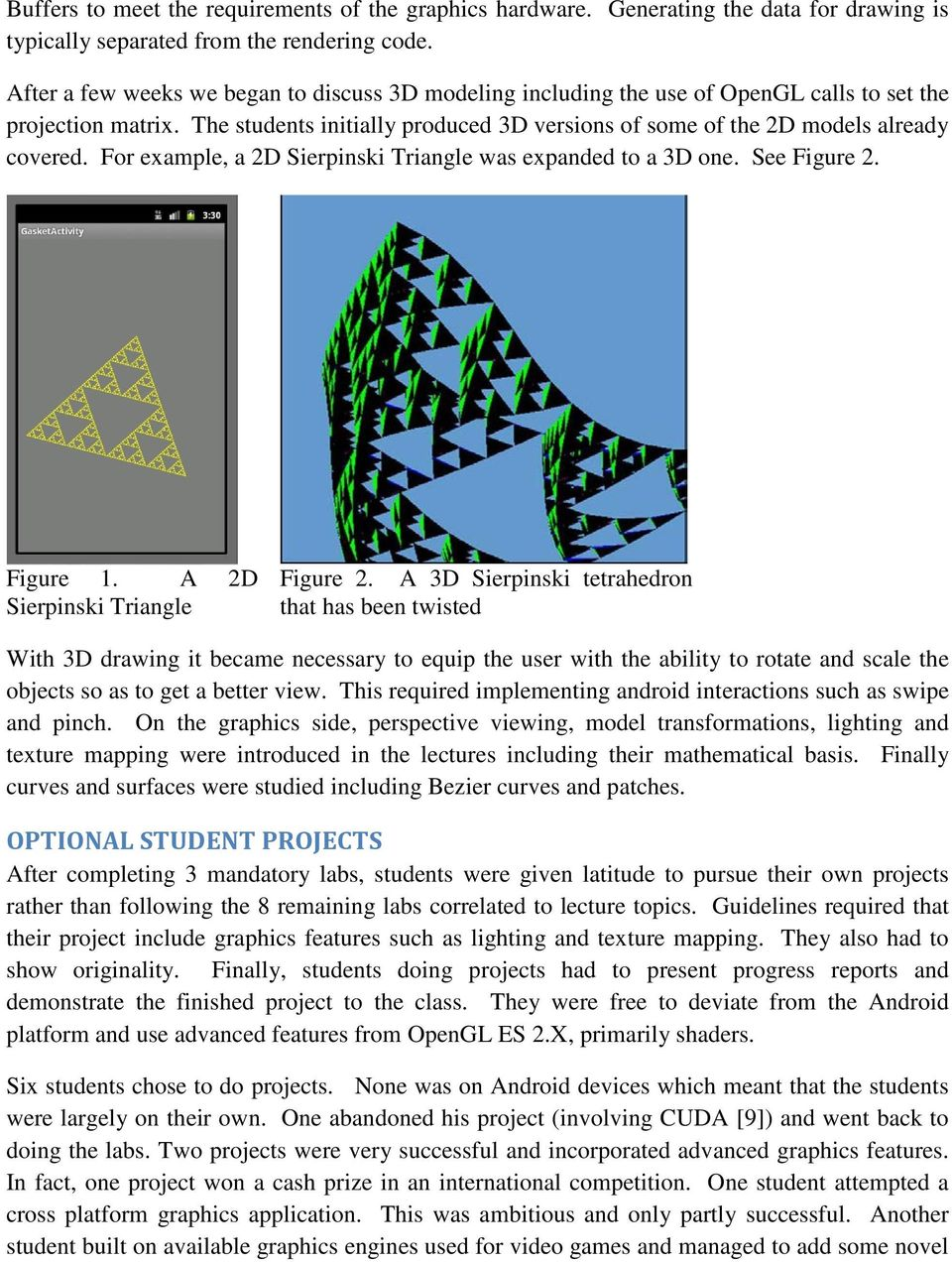 For example, a 2D Sierpinski Triangle was expanded to a 3D one. See Figure 2. Figure 1. A 2D Sierpinski Triangle Figure 2.
