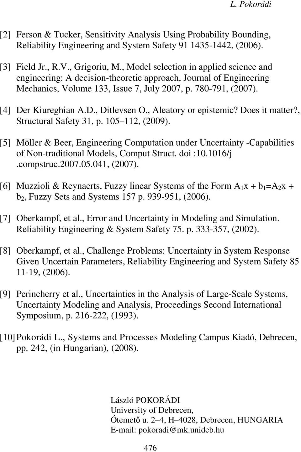 , Aleatory or epistemic? Does it matter?, Structural Safety 31, p. 105 112, (2009). [5] Möller & Beer, Engineering Computation under Uncertainty -Capabilities of Non-traditional Models, Comput Struct.