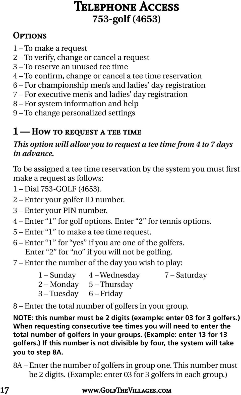 option will allow you to request a tee time from 4 to 7 days in advance. To be assigned a tee time reservation by the system you must first make a request as follows: 4 Enter 1 for golf options.