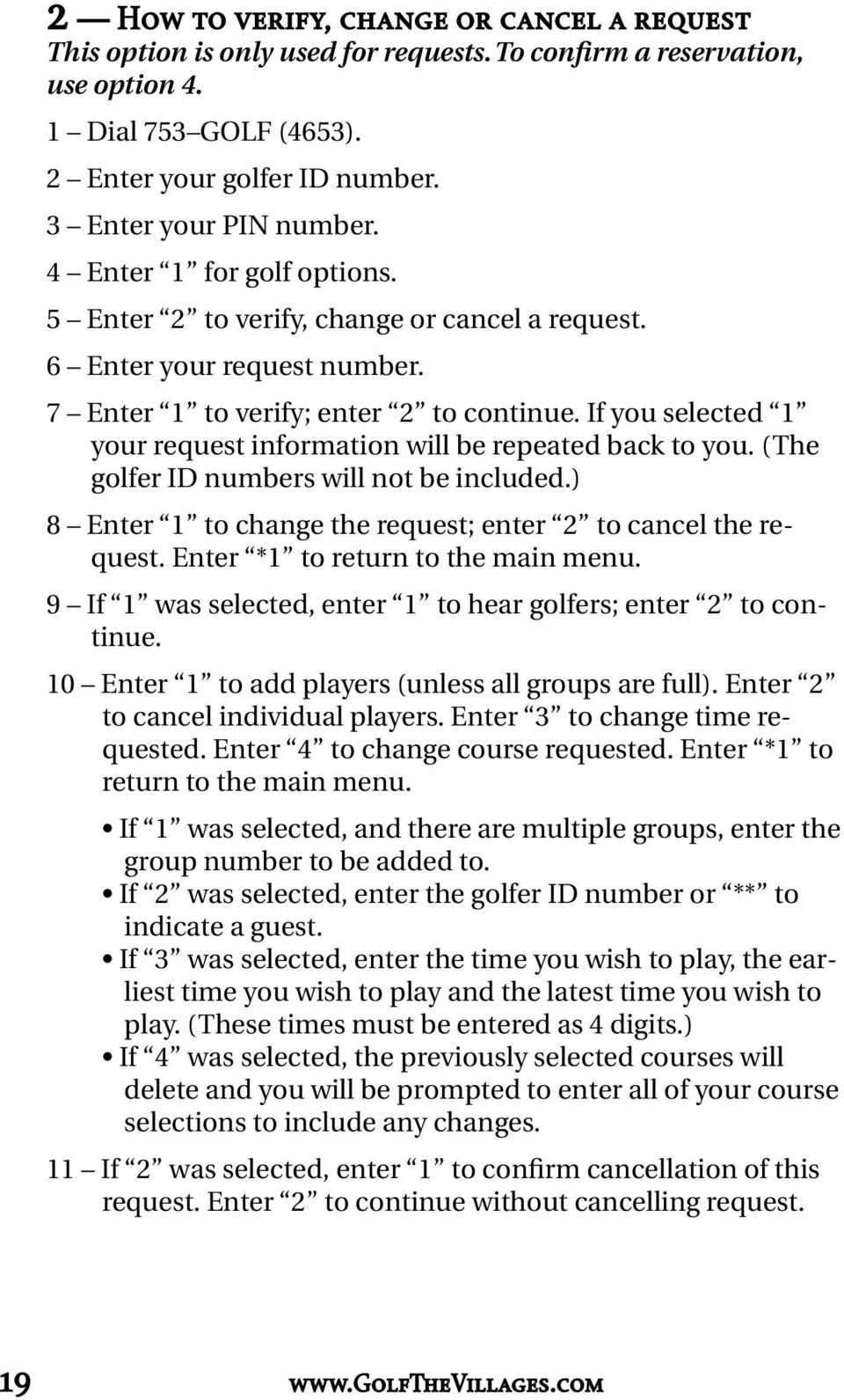 (The golfer ID numbers will not be included.) 8 Enter 1 to change the request; enter 2 to cancel the request. Enter *1 to return to the main menu.