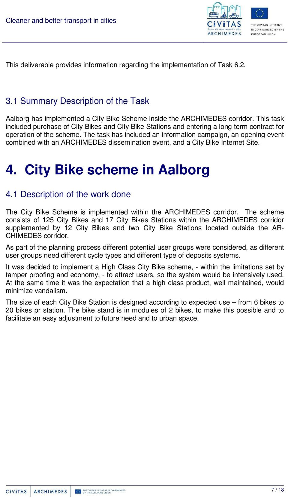 The task has included an information campaign, an opening event combined with an ARCHIMEDES dissemination event, and a City Bike Internet Site. 4. City Bike scheme in Aalborg 4.