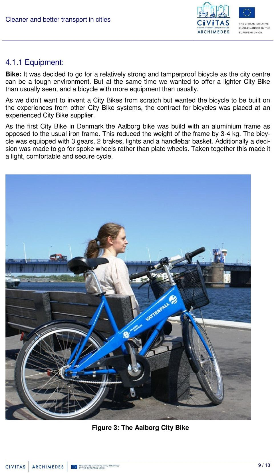 As we didn t want to invent a City Bikes from scratch but wanted the bicycle to be built on the experiences from other City Bike systems, the contract for bicycles was placed at an experienced City