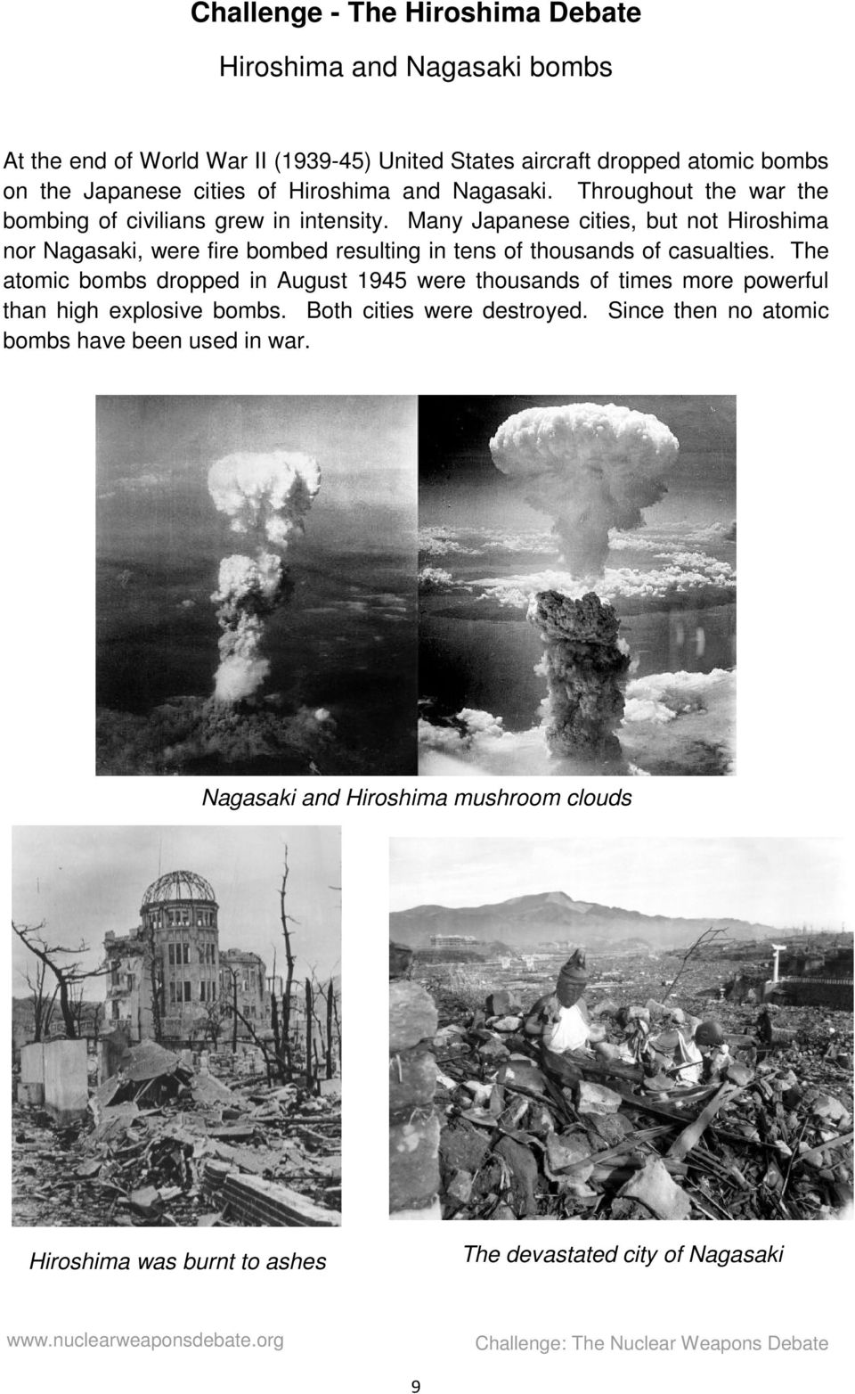 Many Japanese cities, but not Hiroshima nor Nagasaki, were fire bombed resulting in tens of thousands of casualties.