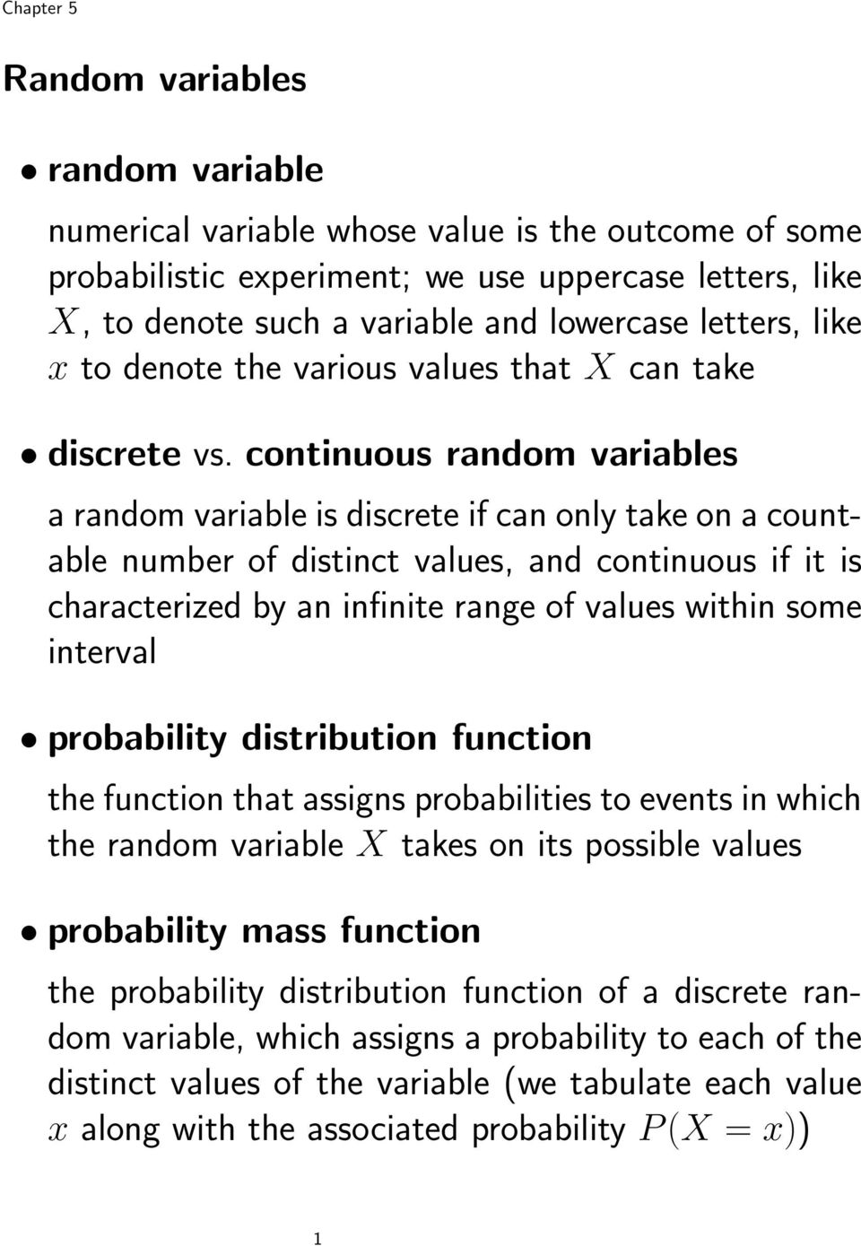continuous random variables a random variable is discrete if can only take on a countable number of distinct values, and continuous if it is characterized by an infinite range of values within some