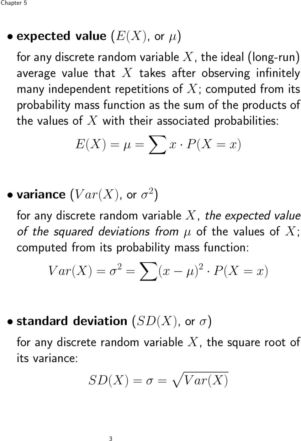 x) variance (V ar(x), or σ 2 ) for any discrete random variable X, the expected value of the squared deviations from µ of the values of X; computed from its