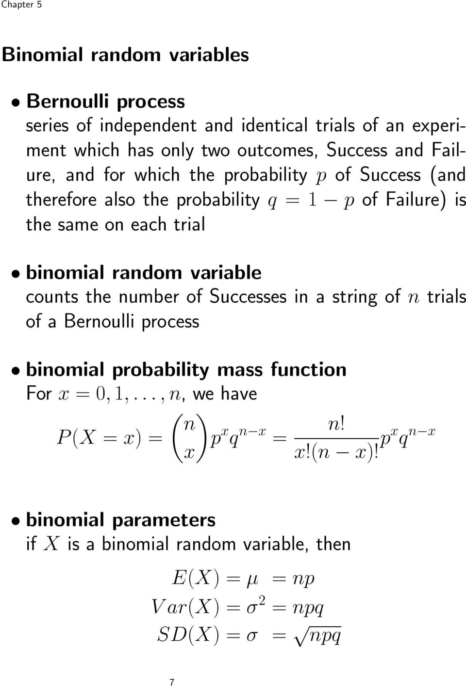 variable counts the number of Successes in a string of n trials of a Bernoulli process binomial probability mass function For x = 0, 1,.