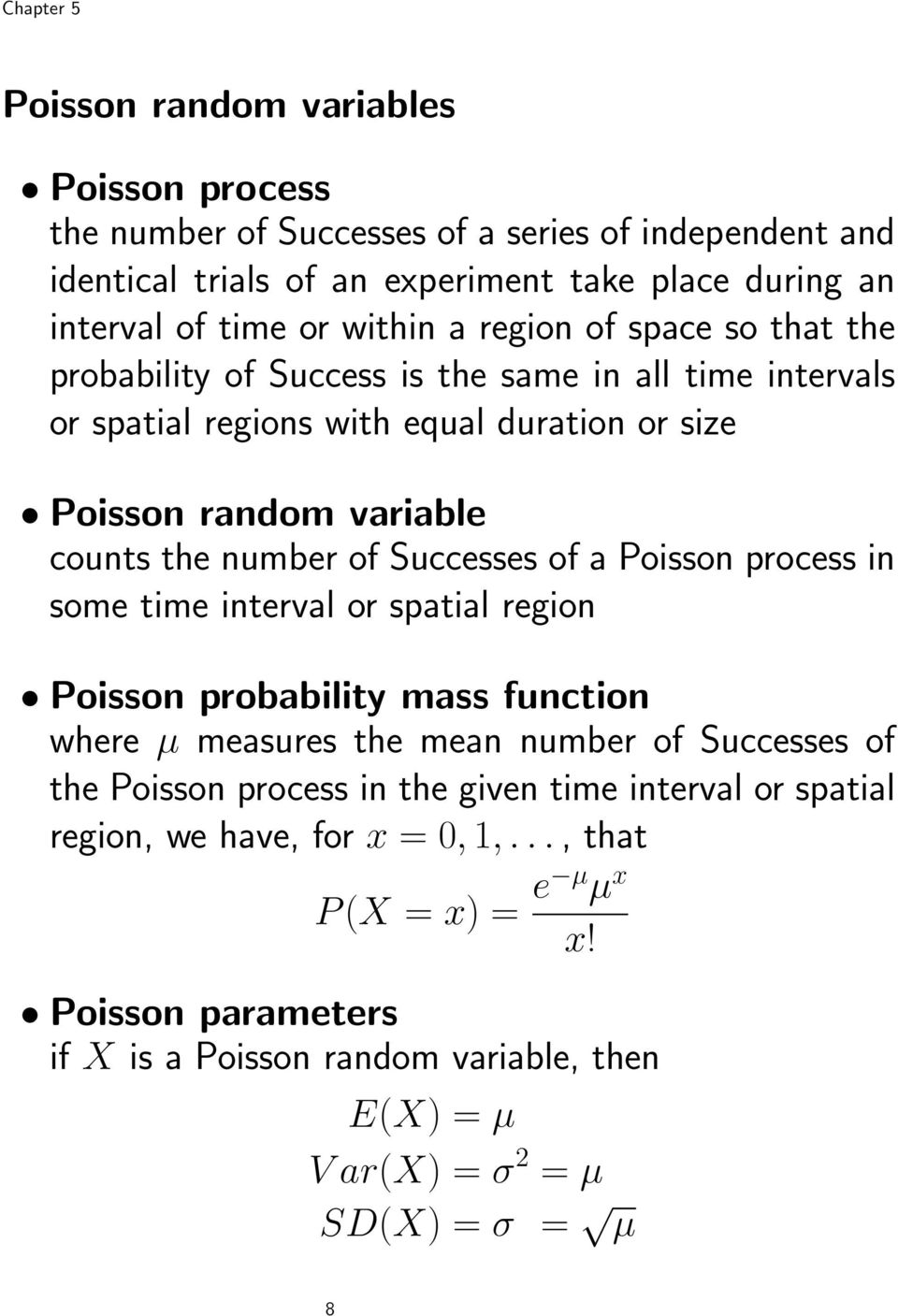 Successes of a Poisson process in some time interval or spatial region Poisson probability mass function where µ measures the mean number of Successes of the Poisson process in the