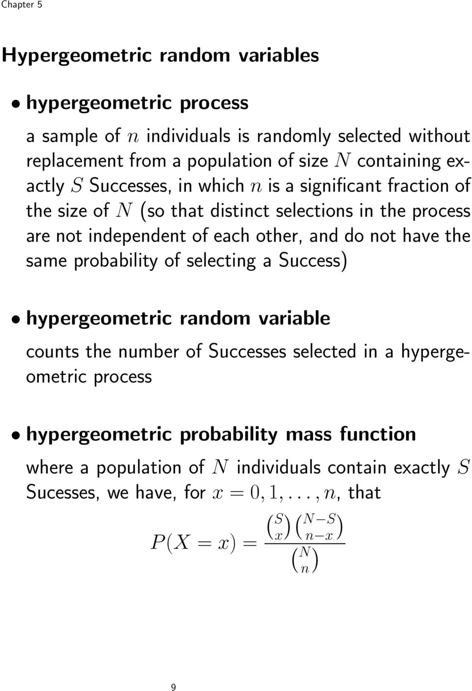 not have the same probability of selecting a Success) hypergeometric random variable counts the number of Successes selected in a hypergeometric process