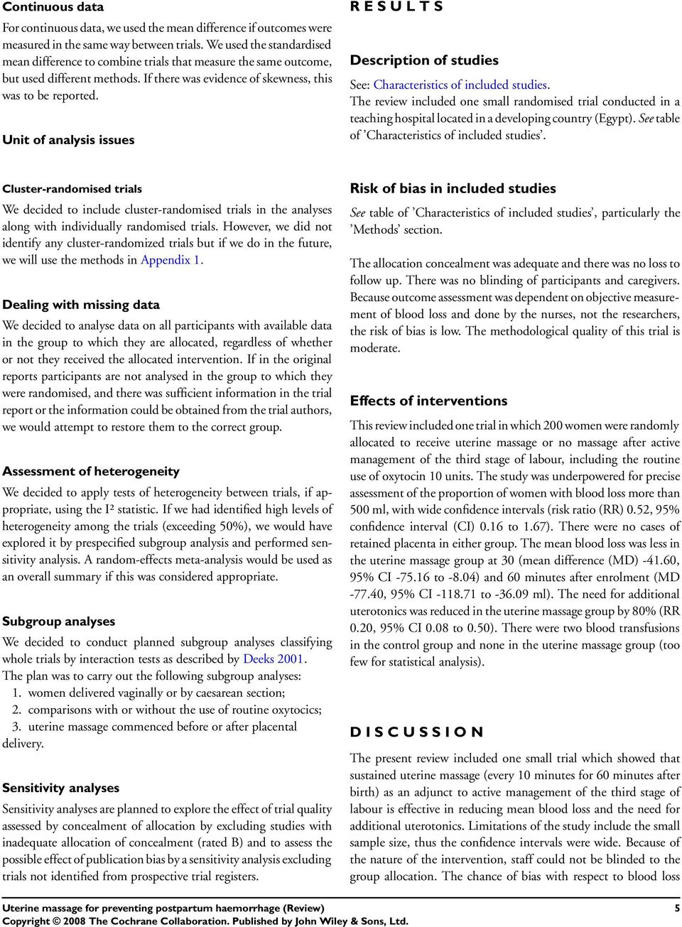 Unit of analysis issues R E S U L T S Description of studies See: Characteristics of included studies.