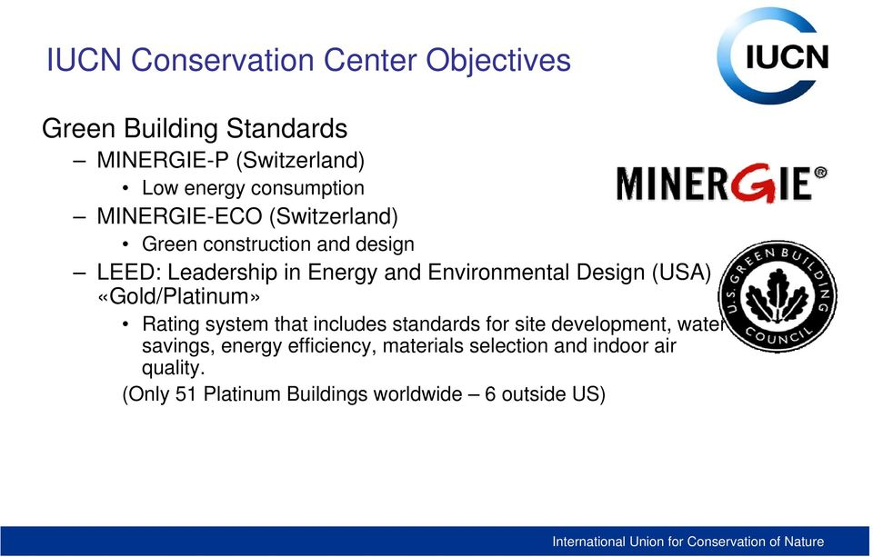 Environmental Design (USA) «Gold/Platinum» Rating system that includes standards for site development,