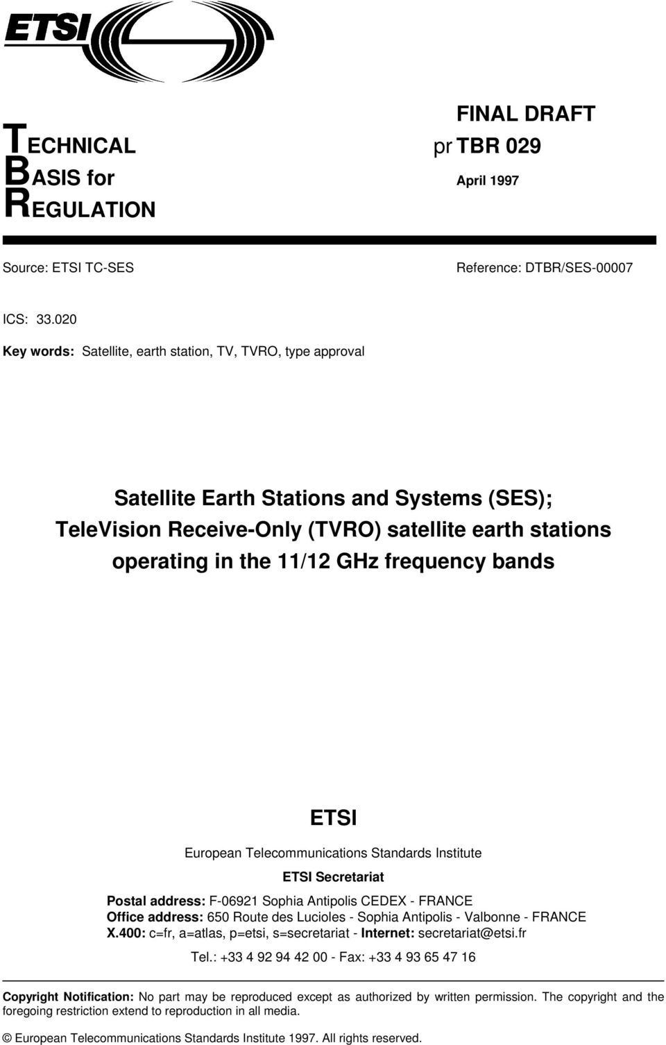 frequency bands ETSI European Telecommunications Standards Institute ETSI Secretariat Postal address: F-06921 Sophia Antipolis CEDEX - FRANCE Office address: 650 Route des Lucioles - Sophia Antipolis