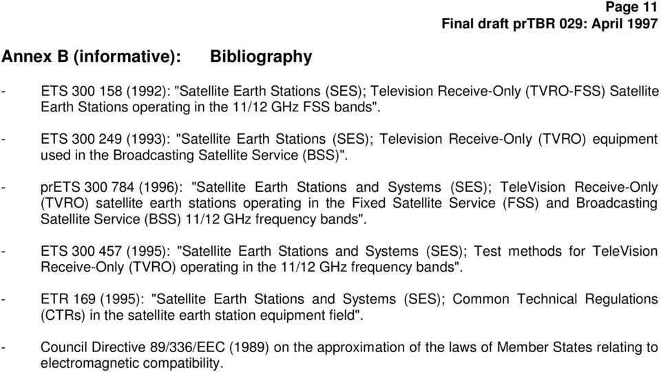 "- prets 300 784 (1996): ""Satellite Earth Stations and Systems (SES); TeleVision Receive-Only (TVRO) satellite earth stations operating in the Fixed Satellite Service (FSS) and Broadcasting Satellite"