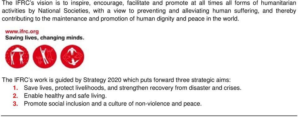peace in the world. The IFRC s work is guided by Strategy 2020 which puts forward three strategic aims: 1.