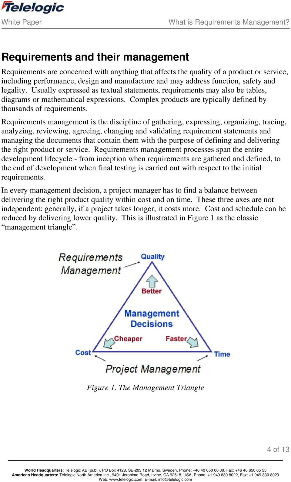 management is the discipline of gathering, expressing, organizing, tracing, analyzing, reviewing, agreeing, changing and validating requirement statements and managing the documents that contain them