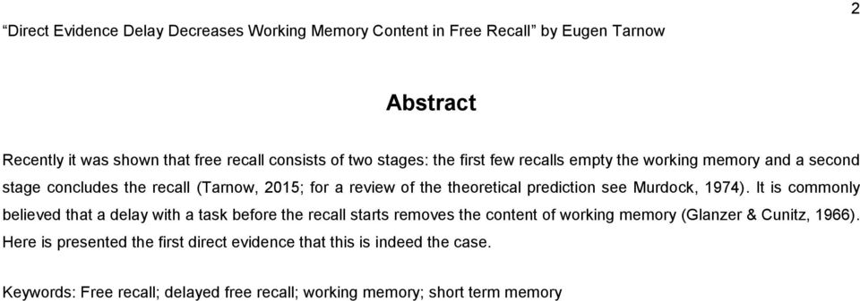 It is commonly believed that a delay with a task before the recall starts removes the content of working memory (Glanzer & Cunitz,