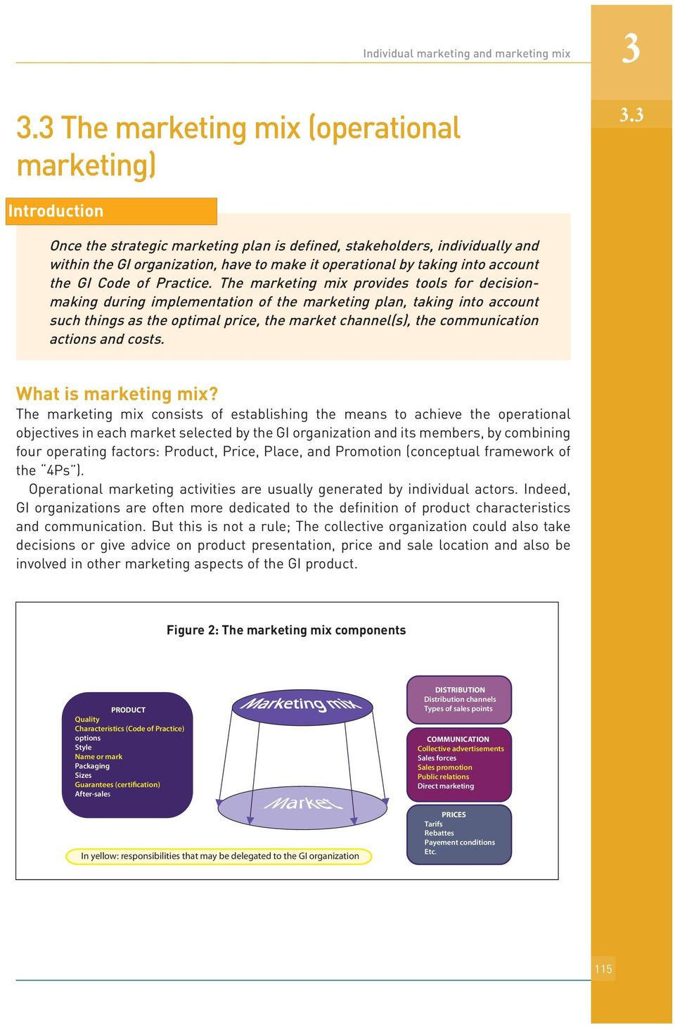 The marketing mix provides tools for decisionmaking during implementation of the marketing plan, taking into account such things as the optimal price, the market channel(s), the communication actions