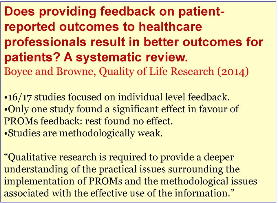 Only one study found a significant effect in favour of PROMs feedback: rest found no effect. Studies are methodologically weak.