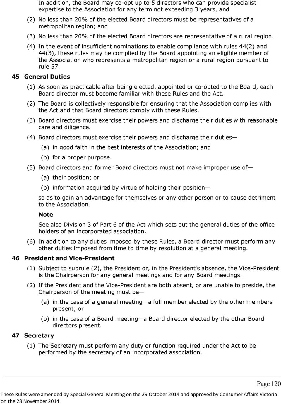 (4) In the event of insufficient nominations to enable compliance with rules 44(2) and 44(3), these rules may be complied by the Board appointing an eligible member of the Association who represents