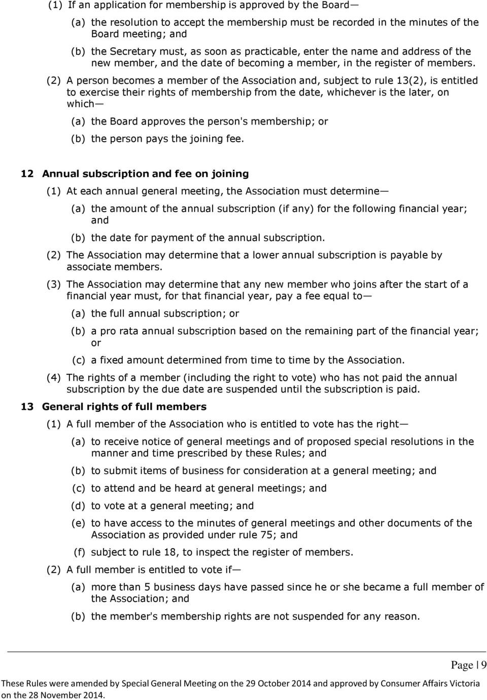 (2) A person becomes a member of the Association and, subject to rule 13(2), is entitled to exercise their rights of membership from the date, whichever is the later, on which (a) the Board approves