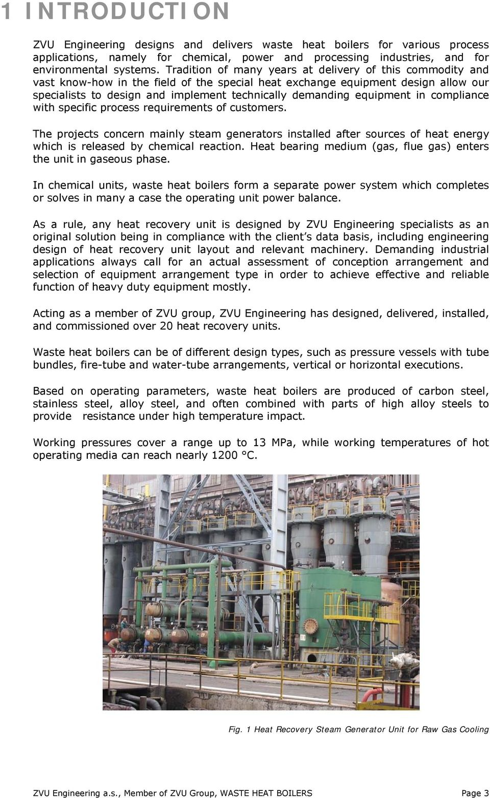 equipment in compliance with specific process requirements of customers. The projects concern mainly steam generators installed after sources of heat energy which is released by chemical reaction.