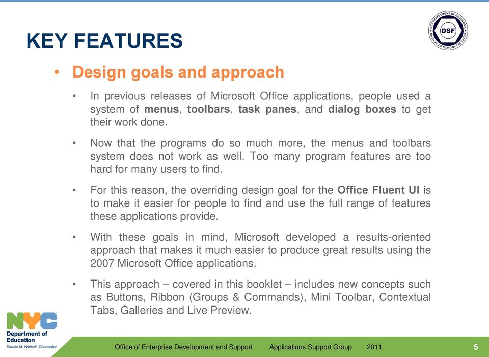 For this reason, the overriding design goal for the Office Fluent UI is to make it easier for people to find and use the full range of features these applications provide.