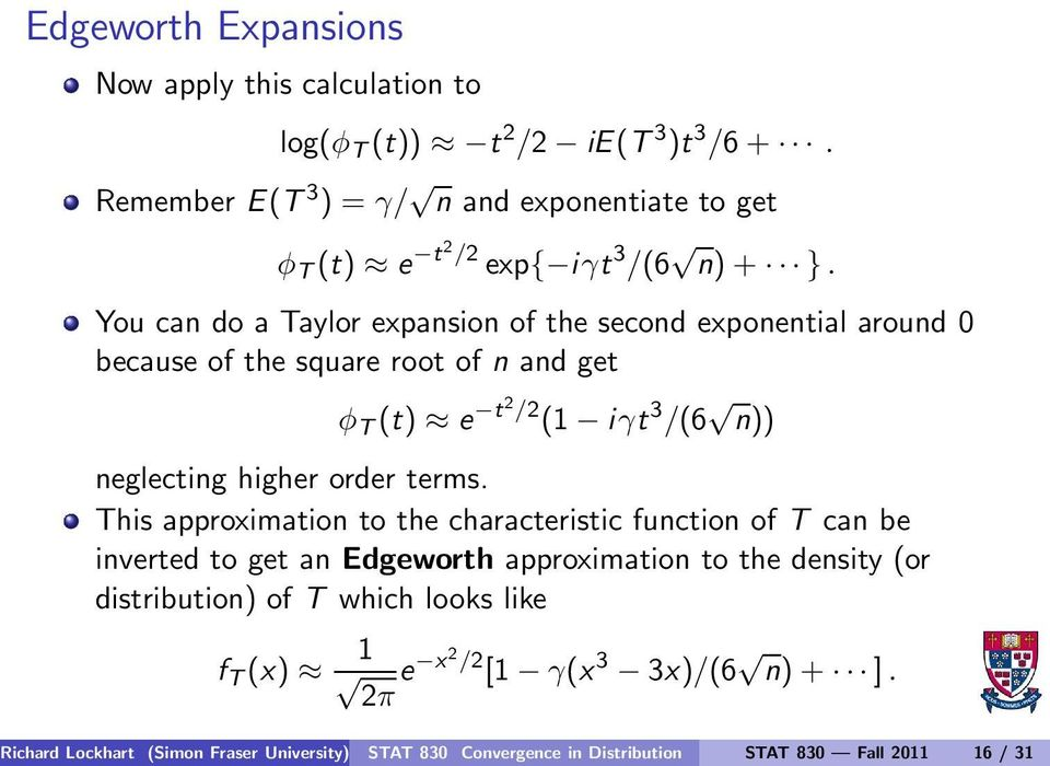 You can do a Taylor expansion of the second exponential around 0 because of the square root of n and get φ T (t) e t2 /2 (1 iγt 3 /(6 n)) neglecting higher order