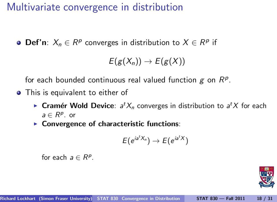 This is equivalent to either of Cramér Wold Device: a t X n converges in distribution to a t X for each a R p.