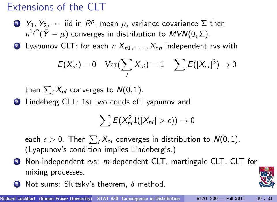 3 Lindeberg CLT: 1st two conds of Lyapunov and E(X 2 ni 1( X ni > ǫ)) 0 each ǫ > 0. Then i X ni converges in distribution to N(0,1).