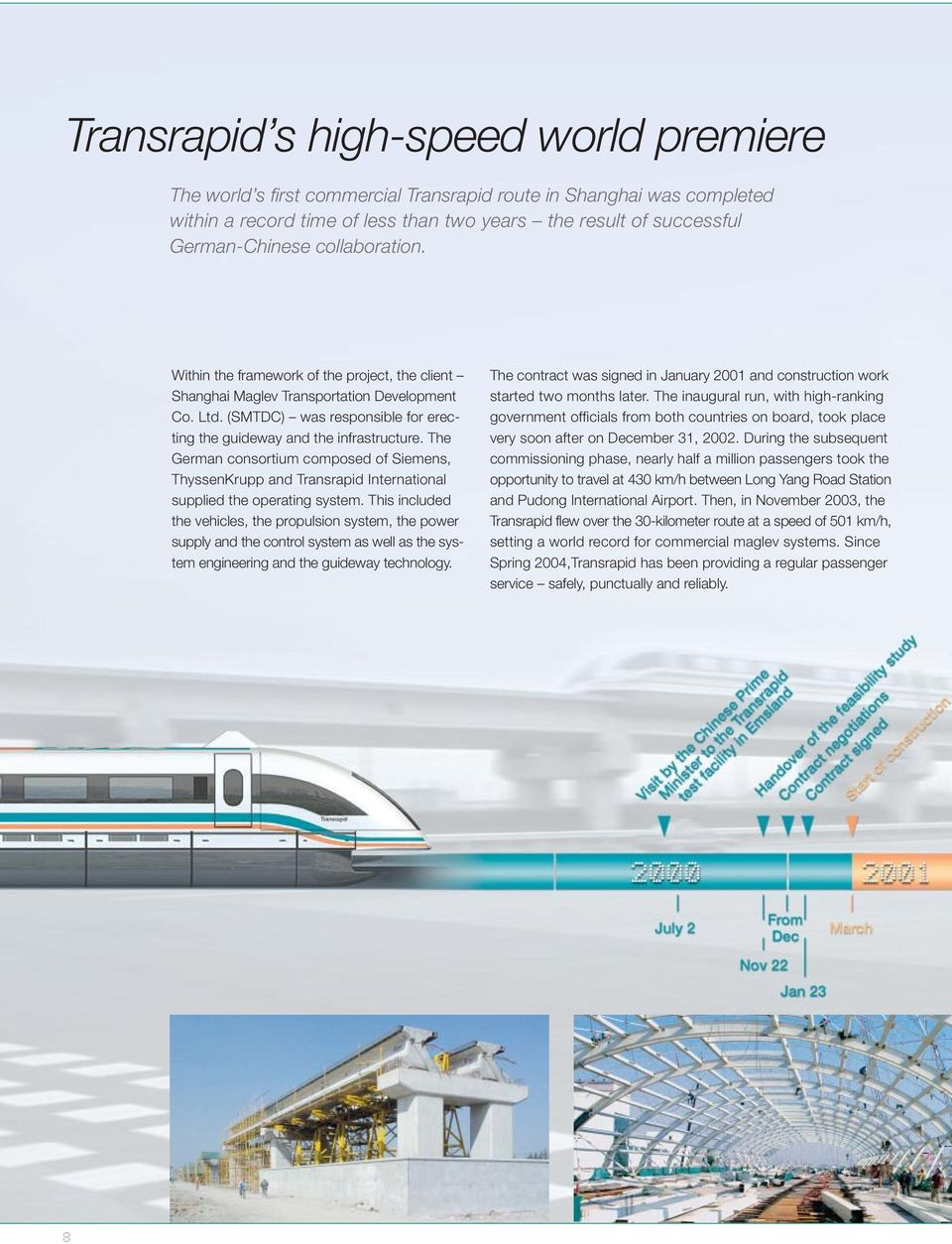 The German consortium composed of Siemens, ThyssenKrupp and Transrapid International supplied the operating system.