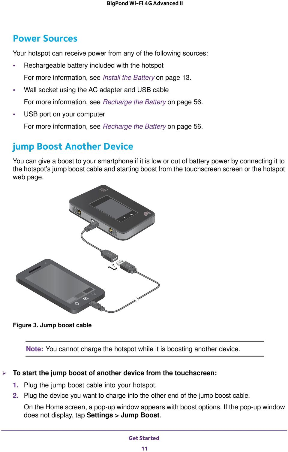 jump Boost Another Device You can give a boost to your smartphone if it is low or out of battery power by connecting it to the hotspot s jump boost cable and starting boost from the touchscreen