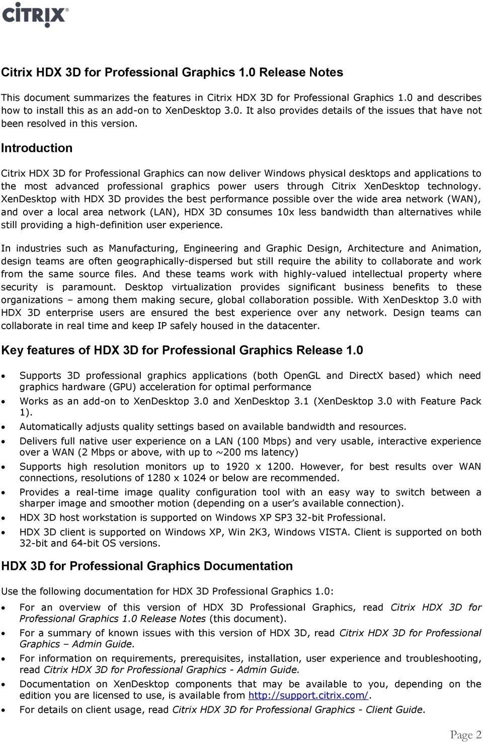 Introduction Citrix HDX 3D for Professional Graphics can now deliver Windows physical desktops and applications to the most advanced professional graphics power users through Citrix XenDesktop