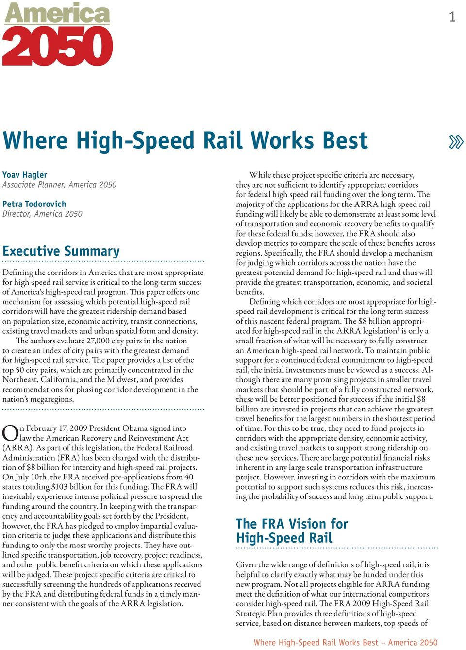 This paper offers one mechanism for assessing which potential high-speed rail corridors will have the greatest ridership demand based on population size, economic activity, transit connections,