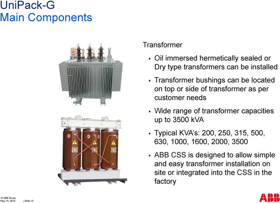 transformer capacities up to 3500 kva Typical KVA s: 200, 250, 315, 500, 630, 1000, 1600, 2000, 3500 ABB CSS is