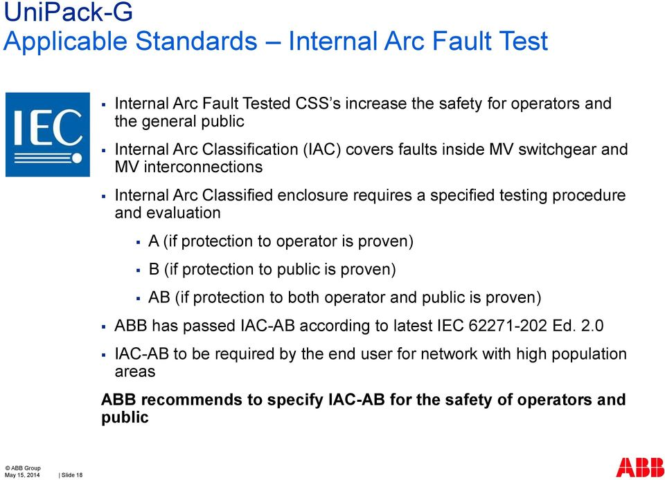 operator is proven) B (if protection to public is proven) AB (if protection to both operator and public is proven) ABB has passed IAC-AB according to latest IEC 62271-202
