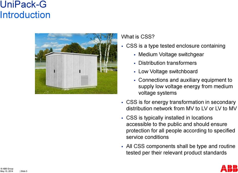 equipment to supply low voltage energy from medium voltage systems CSS is for energy transformation in secondary distribution network from MV to LV
