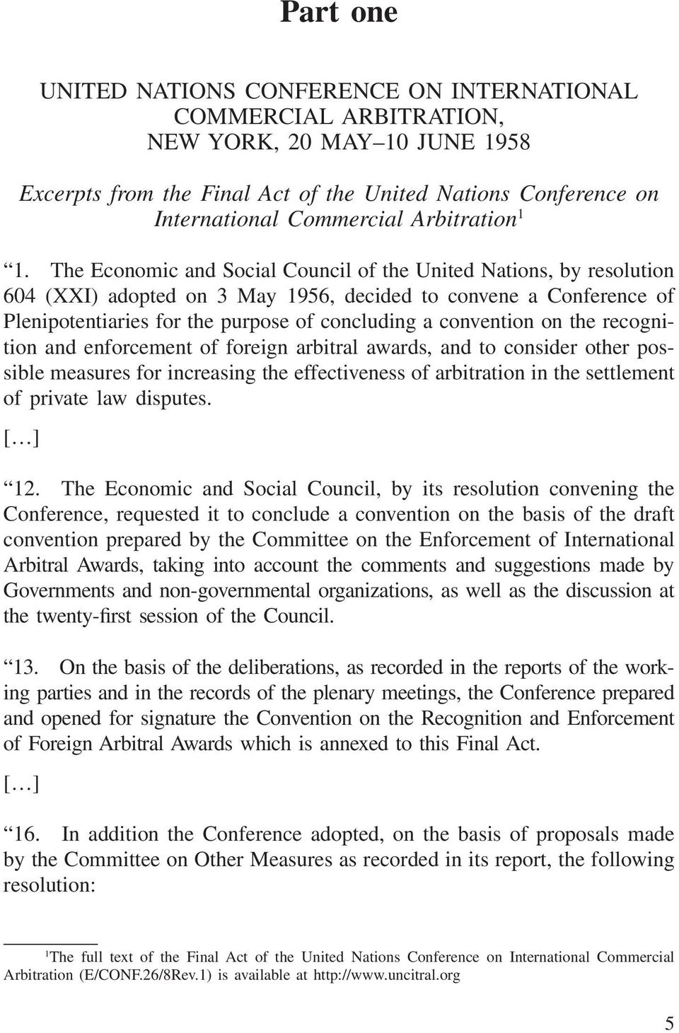 The Economic and Social Council of the United Nations, by resolution 604 (XXI) adopted on 3 May 1956, decided to convene a Conference of Plenipotentiaries for the purpose of concluding a convention