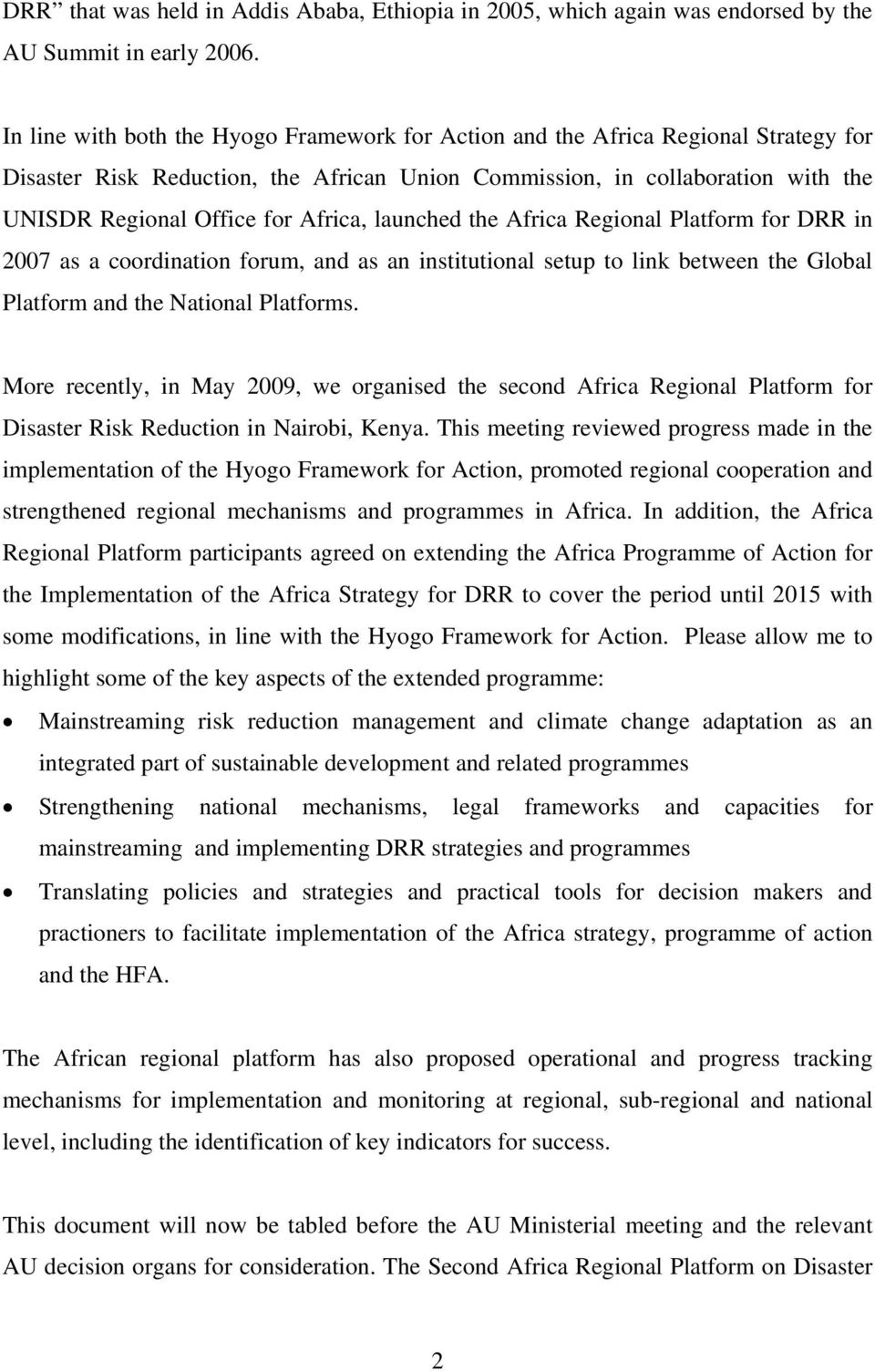 Africa, launched the Africa Regional Platform for DRR in 2007 as a coordination forum, and as an institutional setup to link between the Global Platform and the National Platforms.