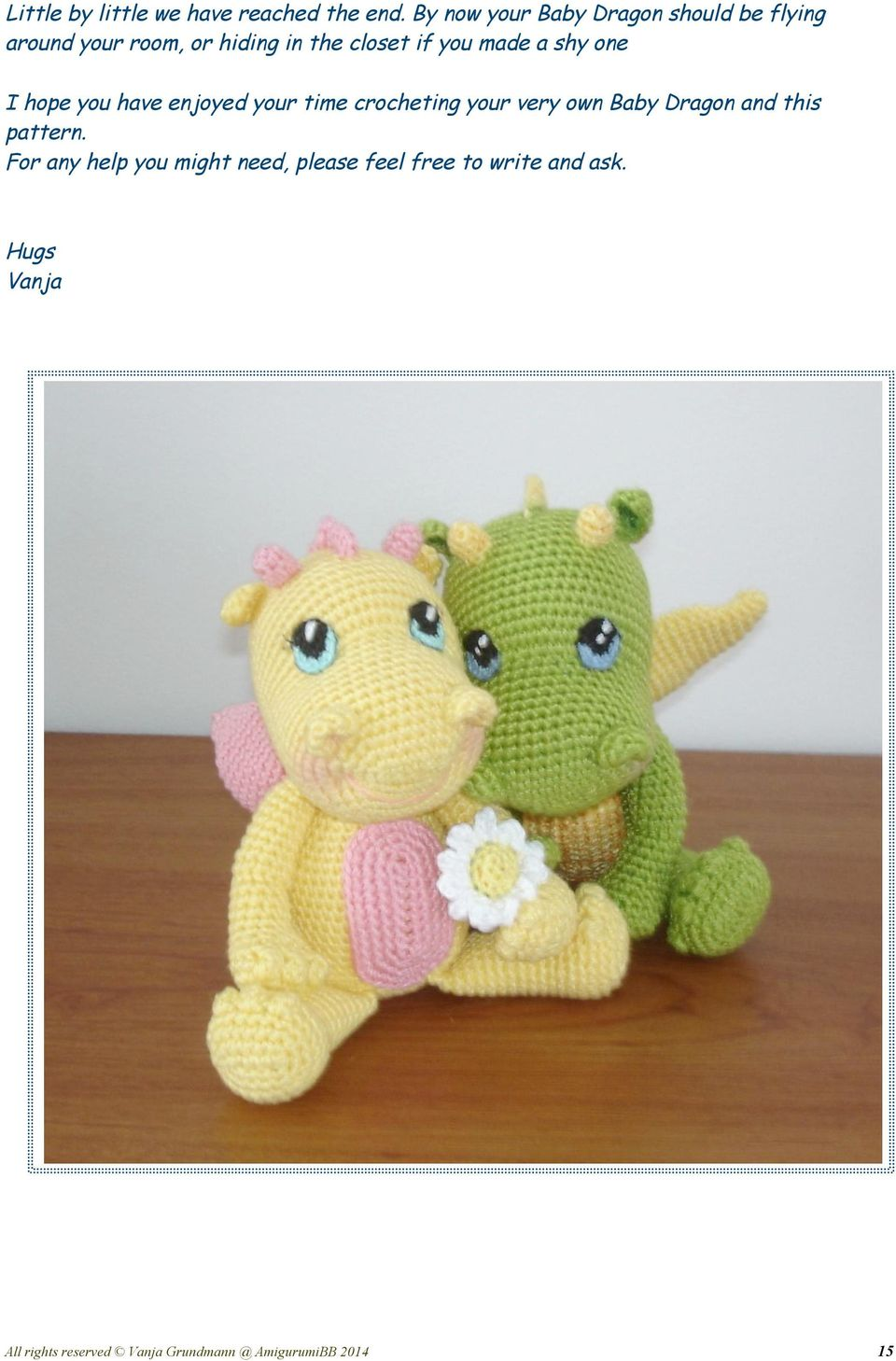 made a shy one I hope you have enjoyed your time crocheting your very own Baby Dragon and
