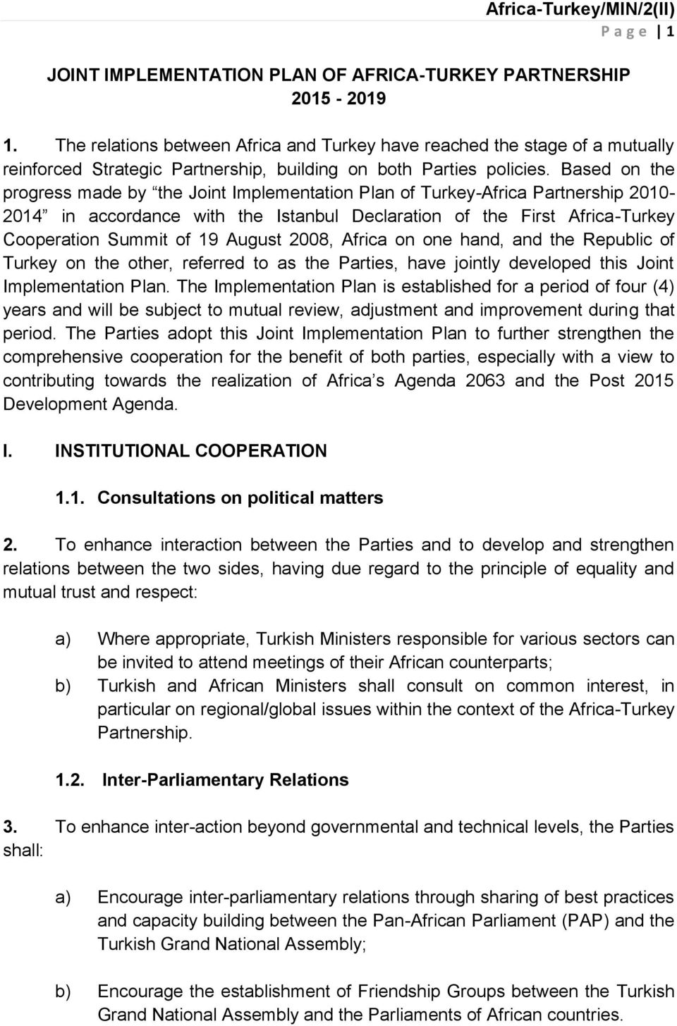 Based on the progress made by the Joint Implementation Plan of Turkey-Africa Partnership 2010-2014 in accordance with the Istanbul Declaration of the First Africa-Turkey Cooperation Summit of 19