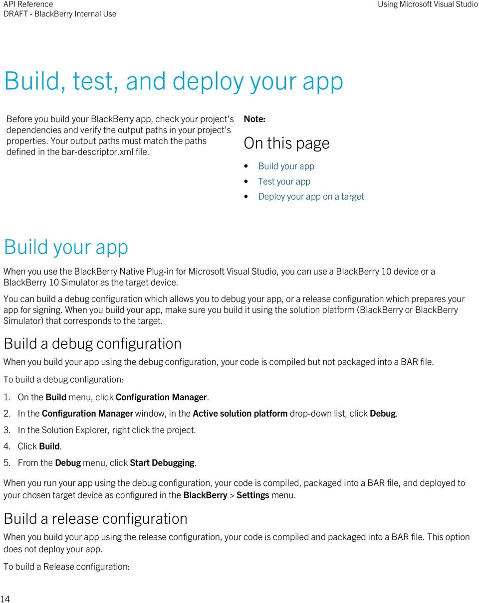 Note: On this page Build your app Test your app Deploy your app on a target Build your app When you use the BlackBerry Native Plug-in for Microsoft Visual Studio, you can use a BlackBerry 10 device