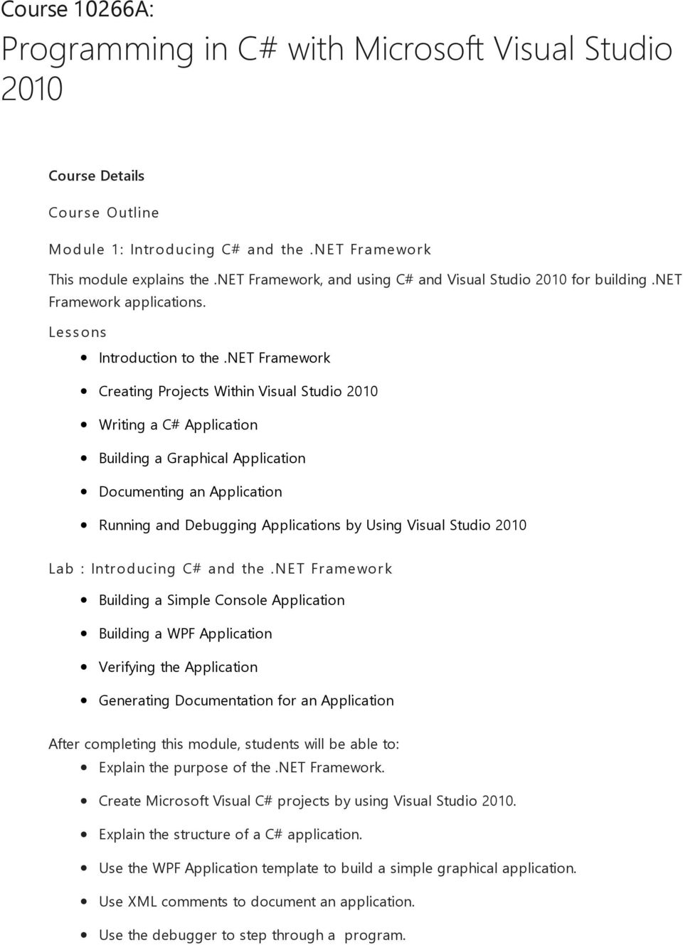 net Framework Creating Projects Within Visual Studio 2010 Writing a C# Application Building a Graphical Application Documenting an Application Running and Debugging Applications by Using Visual