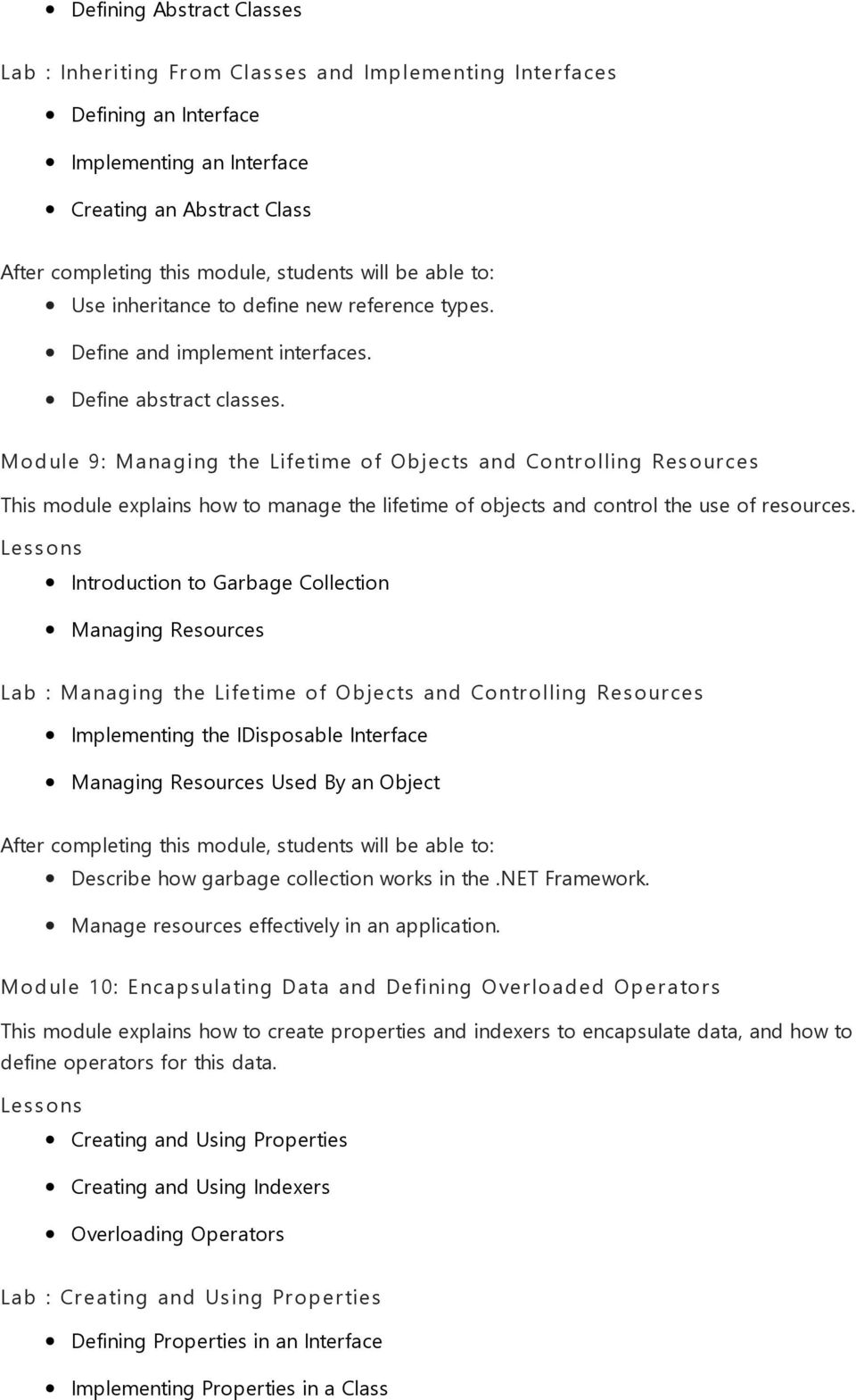 Module 9: Managing the Lifetime of Objects and Controlling Resources This module explains how to manage the lifetime of objects and control the use of resources.