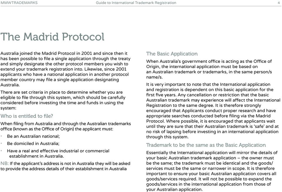 Likewise, since 2001 applicants who have a national application in another protocol member country may file a single application designating Australia.