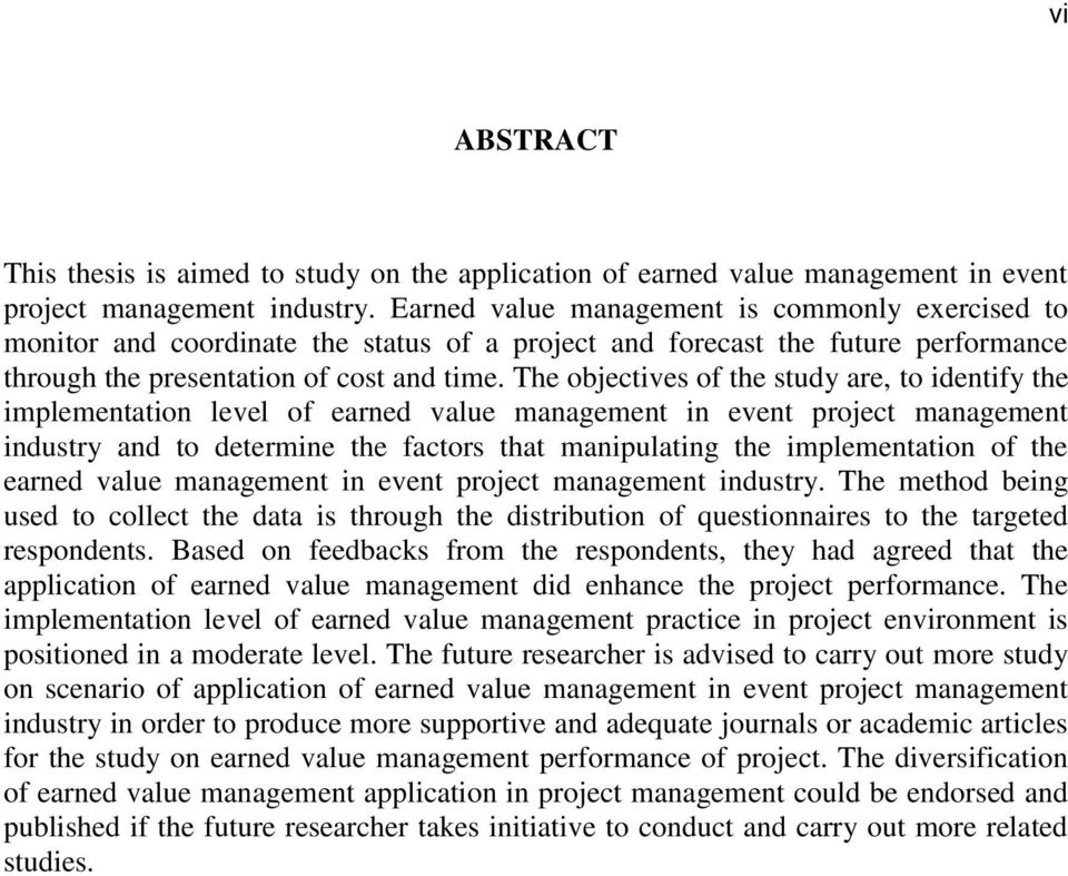 The objectives of the study are, to identify the implementation level of earned value management in event project management industry and to determine the factors that manipulating the implementation
