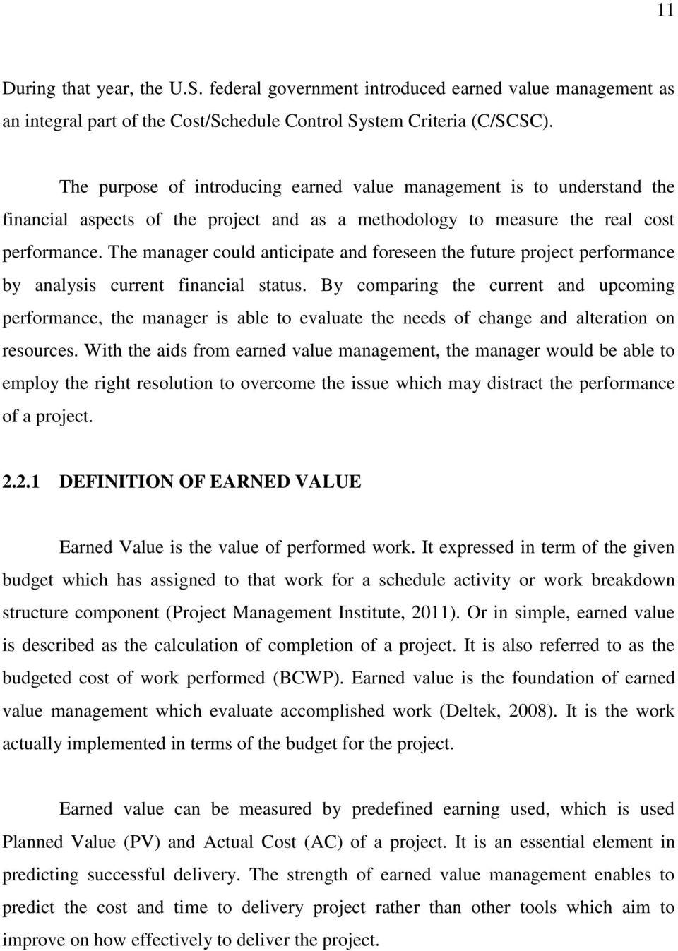 The manager could anticipate and foreseen the future project performance by analysis current financial status.