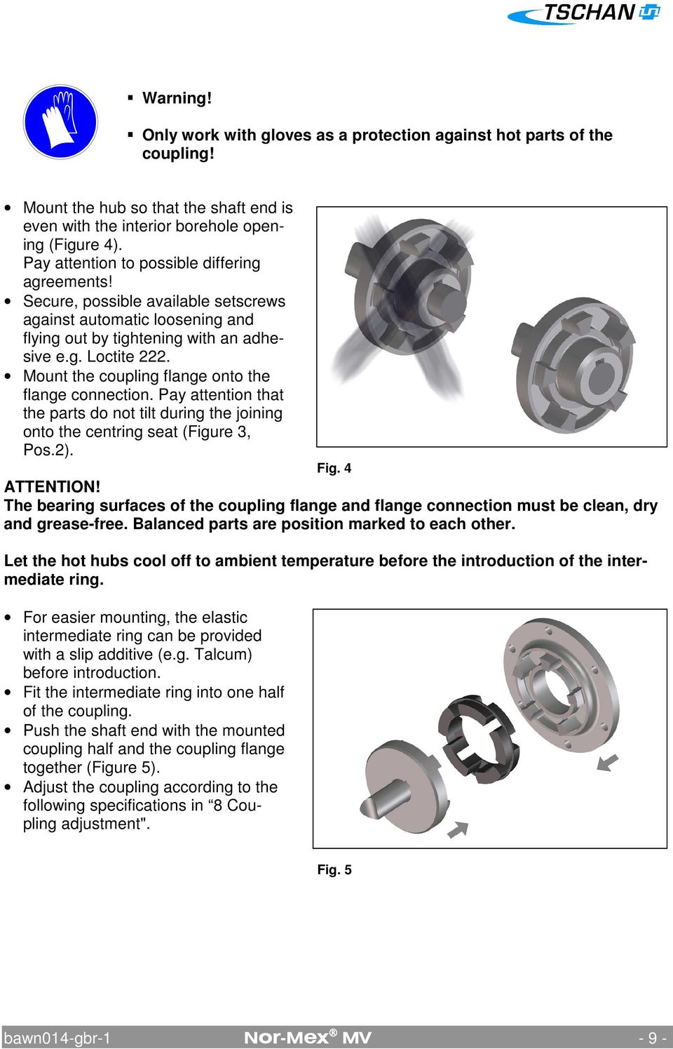 Mount the coupling flange onto the flange connection. Pay attention that the parts do not tilt during the joining onto the centring seat (Figure 3, Pos.2). Fig. 4 ATTENTION!