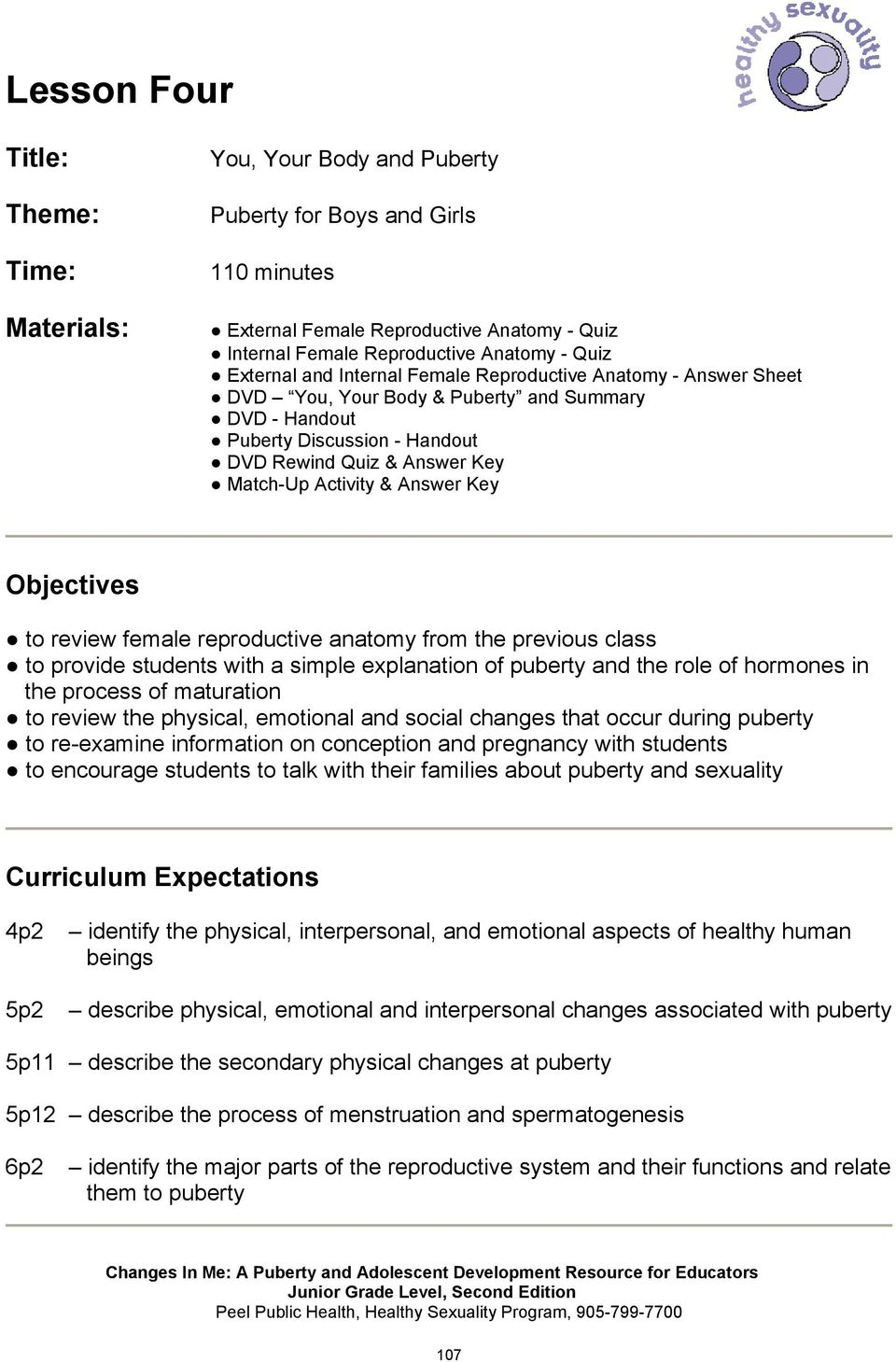 Answer Key Objectives to review female reproductive anatomy from the previous class to provide students with a simple explanation of puberty and the role of hormones in the process of maturation to