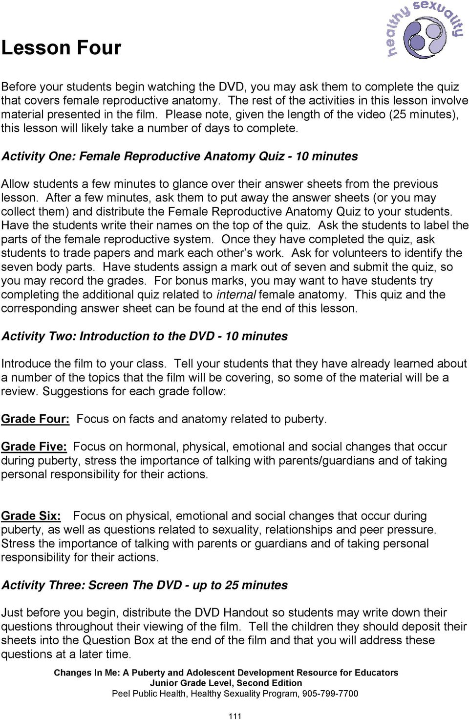 Activity One: Female Reproductive Anatomy Quiz - 10 minutes Allow students a few minutes to glance over their answer sheets from the previous lesson.